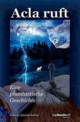 Acla ruft: Eine phantastische Geschichte (Trilogie Acla 1)