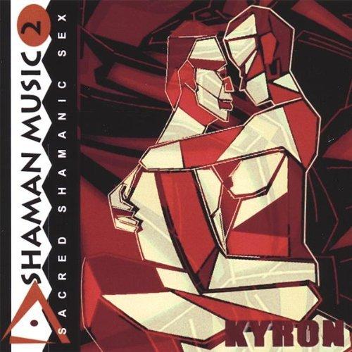 Shaman Music 2: Sacred Shamanic Sex by Kyron