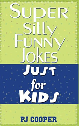 Super Silly Funny Jokes Just for Kids (Jokes For Kids)