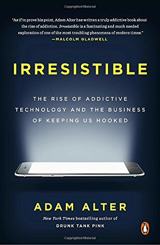 Preisvergleich Produktbild Irresistible: The Rise of Addictive Technology and the Business of Keeping Us Hooked