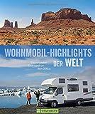 Wohnmobilreiseführer: Zu den Traumzielen der Welt. Highlights und Geheimtipps für Wohnmobilisten ? weltweit -
