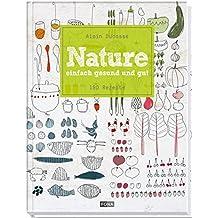 Nature: einfach, gesund und gut  -  190 Rezepte