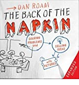 [(The Back of the Napkin: Solving Problems and Selling Ideas with Pictures)] [Author: Dan Roam] published on (December, 2009)