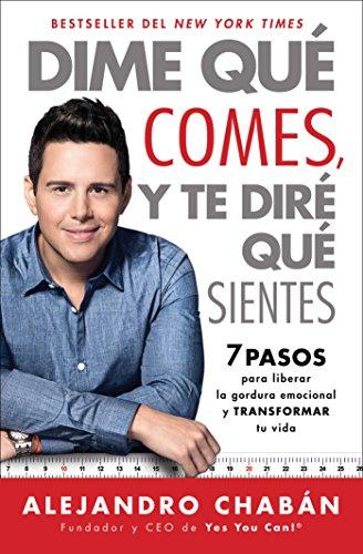 Dime Que Comes y Te Dire Que Sientes (Think Skinny, Feel Fit Spanish Edition): 7 Pasos Para Liberar La Gordura Emocional y Transformar Tu Vida (Atria Espanol) por Alejandro Chaban