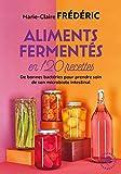 Aliments fermentés en 120 recettes