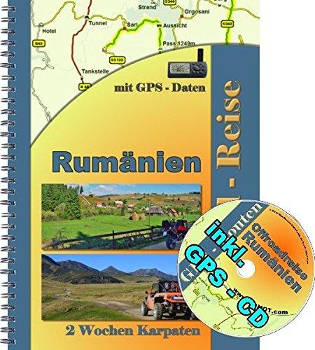 Rumänien Offroad Reiseführer / Geländewagen oder Reiseenduro Touren durch Rumänien ( inkl. GPS - Daten - CD ): 2 Wochen durch die Rumänischen Karpaten ... oder Geländewagen inkl Navi Daten