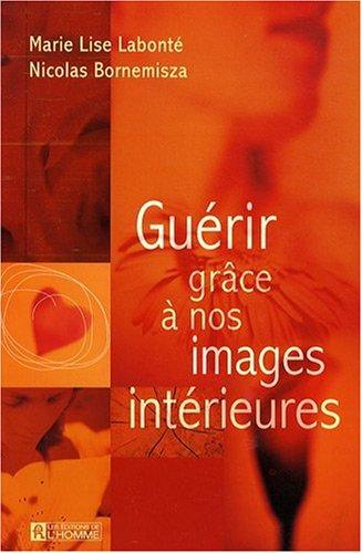 Guérir grâce à nos images intérieures par Marie-Lise Labonté
