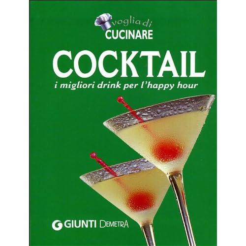 Tutto Cocktail. I Migliori Drink Per L'happy Hour