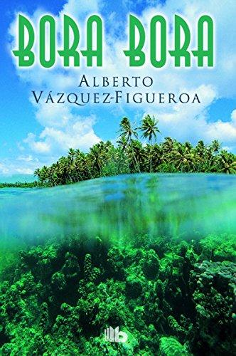 Bora Bora (B DE BOLSILLO) por Alberto Vázquez-Figueroa