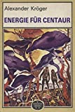 Energie für Centaur - wissenschaftlich-phantastischer Roman.