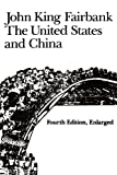 The United States and China: Fourth Edition, Revised and Enlarged (American Foreign Policy Library) by John King Fairbank (1983-01-01)