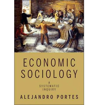 [(Economic Sociology : A Systematic Inquiry)] [By (author) Alejandro Portes] published on (May, 2010)