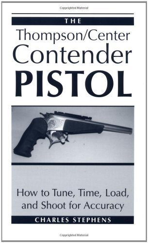 The Thompson/Center Contender Pistol: How To Tune, Time, Load, And Shoot For Accuracy by Charles Stephens (1996-07-01) -