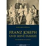 Franz Joseph und seine Familie: Ein Kaiser blickt zurück