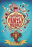 Fantastic Family Whipple, The (Fantastic Family Whipple Novels)