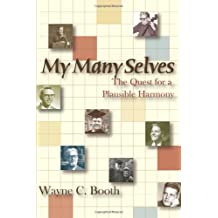 My Many Selves: The Quest for a Plausible Harmony (English and English Edition) by Wayne C. Booth (2006-01-31)
