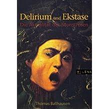 Delirium und Ekstase. Die Aktualität des Monströsen