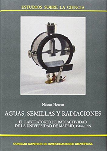 Aguas, semillas y radiaciones: El laboratorio de radiactividad de la Universidad de Madrid, 1904-1929 (Estudios sobre la ciencia) por Néstor Herrán Corbacho
