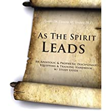 As the Spirit Leads: An Apostolic & Prophetic Discipleship, Equipping & Training Handbook W/ Study Guide (English Edition)