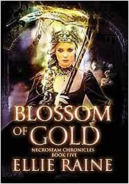 Blossom Of Gold Necroseam Chronicles Book Five Raine Ellie Fremdsprachige Bücher