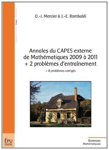 Annales du CAPES externe de Mathématiques 2009 à 2011 + 2 problèmes d'entraînement de Dany-Jack Mercier (5 mai 2011) Broché