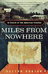 Miles from Nowhere: In Search of the American Frontier by Dayton Duncan (1994-08-01)