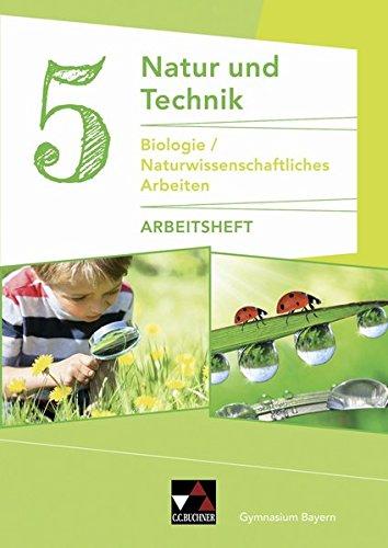 Natur und Technik - Gymnasium Bayern / Natur und Technik 5: Biologie/NW Arbeiten AH: Biologie / Naturwissenschaftliches Arbeiten