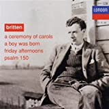 A Ceremony of Carols / A Boy was born / Psaume 150 / Friday Afternoons