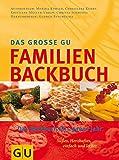 Das grosse GU-Familien-Backbuch: das Backbuch für das ganzeJahr
