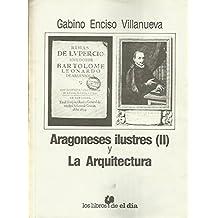ARAGONESES ILUSTRES (II) Y LA ARQUITECTURA