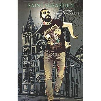 Saint Sébastien: Tome zéro - La Mère douloureuse