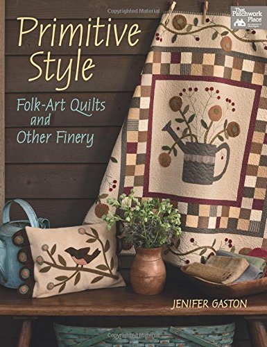 Primitive Style: Folk-Art Quilts and Other Finery (That Patchwork Place) por Jenifer Gaston