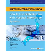 Hospital End User Computing in Japan: How to Use FileMaker Pro with Hospital Information Systems (English Edition)