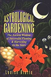 Astrological Gardening: The Ancient Wisdom of Successful Planting & Harvesting by the Stars by Louise Riotte (1995-01-09)