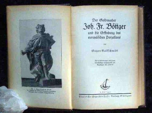 Der Goldmacher - Joh. Fr. Böttger - und die Erfindung des europäischen Porzellans, Technische Bücher für alle,