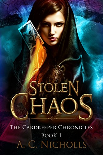 Stolen Chaos (The Cardkeeper Chronicles Book 1) by A. C. Nicholls