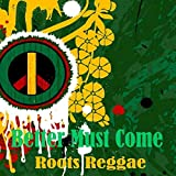 Better Must Come Roots Reggae