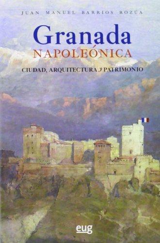 Granada Napoleonica. Ciudad, arquitectura y patrimonio (Fuera de Coleccion) por Juan Manuel Barrios Rozua epub
