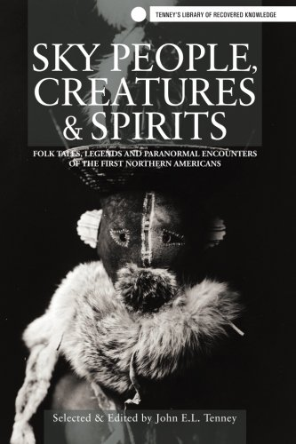 Sky People, Creatures and Spirits: Folk Tales, Legends and Paranormal Encounters por John E.L. Tenney