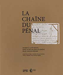 La chaîne du pénal : Crimes et châtiments dans la République de Genève sous l'Ancien Régime