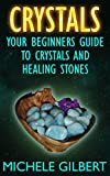 Crystals: Your Beginners Guide To Crystals And Healing Stones (Power of Crystals, Healing Stones,Relieve Stress, Energy Healing) (English Edition)