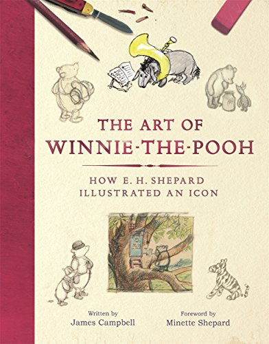 The Art of Winnie-the-Pooh: How E. H. Shepard Illustrated an Icon por James Campbell