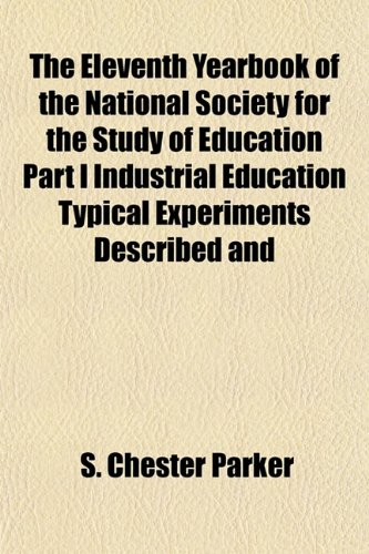 The Eleventh Yearbook of the National Society for the Study of Education Part I Industrial Education Typical Experiments Described and
