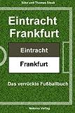 Eintracht Frankfurt: Das verrückte Fußballbuch