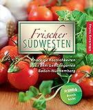 Frischer Südwesten: Knackige Köstlichkeiten aus dem Gemüsegarten