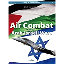 Air Combat During Arab-israeli Wars (Library of Armed Conflicts)