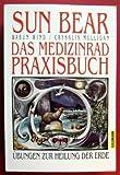 Sun Bear: Das Medizinrad-Praxisbuch. Übungen zur Heilung der Erde