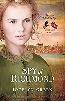 Spy of Richmond (Heroines Behind the Lines) by [Green, Jocelyn]