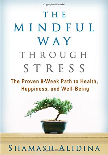 The Mindful Way through Stress: The Proven 8-Week Path to Health, Happiness, and Well-Being