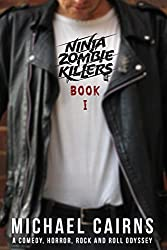 Ninja Zombie Killers I: A Comedy, Horror, Rock and Roll Odyssey
